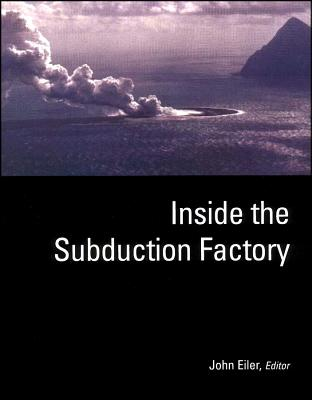 Inside the Subduction Factory (Geophysical Monograph Series)