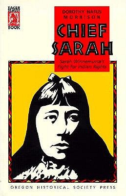 Chief Sarah: Sarah Winnemucca's Fight for Indian Rights, Dorothy Nafus Morrison
