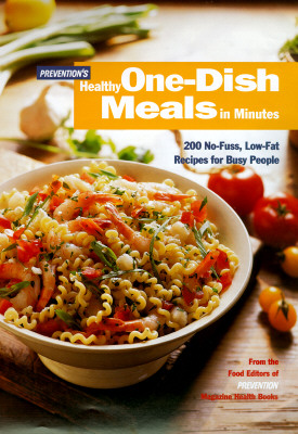 Image for Prevention's Healthy One-Dish Meals in Minutes: 200 No-Fuss, Low-Fat Recipes for Busy People