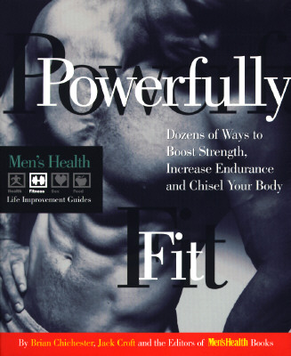 Powerfully Fit: Dozens of Ways to Boost Strength, Increase Endurance, and Chisel Your Body (Men's Health Life Improvement Guides), Chichester, Brian; Croft, Jack; Editors of Men's Health