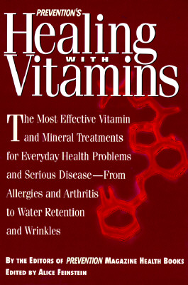 Image for Prevention's Healing With Vitamins: The Most Effective Vitamin and Mineral Treatments for Everyday Health Problems and Serious Disease