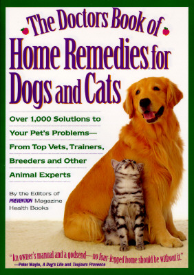 Image for The Doctors Book of Home Remedies for Dogs and Cats: Over 1,000 Solutions to Your Pet's Problems-From Top Vets, Trainers, Breeders and Other Animal Experts