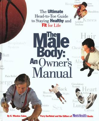 Image for The Male Body: An Owner's Manual: The Ultimate Head-to-Toe Guide to Staying Healthy and Fit for Life