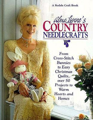 Image for Alma Lynne's Country Needlecrafts: From Cross-Stitch Bunnies to Easy Christmas Quilts, over 50 Projects to Warm Hearts and Homes