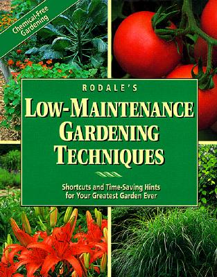 Image for Rodale's Low-Maintenance Gardening Techniques: Shortcuts and Time-Saving Hints for Your Greatest Garden Ever