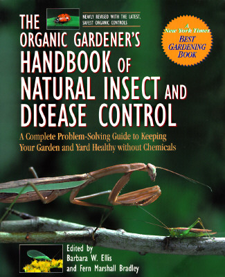 Image for The Organic Gardener's Handbook of Natural Insect and Disease Control: A Complete Problem-Solving Guide to Keeping Your Garden & Yard Healthy Without Chemicals