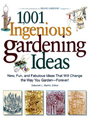 Image for 1,001 Ingenious Gardening Ideas: New, Fun and Fabulous That Will Change the Way You Garden - Forever! (Rodale Garden Book)
