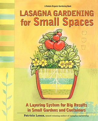 Image for Lasagna Gardening for Small Spaces: A Layering System for Big Results in Small Gardens and Containers (Rodale Organic Gardening Books (Paperback))