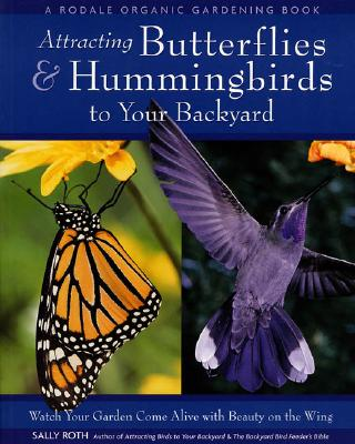 Image for Attracting Butterflies & Hummingbirds to Your Backyard: Watch Your Garden Come Alive With Beauty on the Wing (A Rodale Organic Gardening Book)