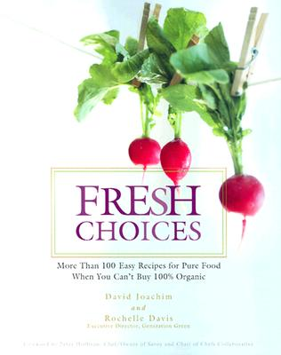 Image for Fresh Choices : More than 100 Easy Recipes for Pure Food When You Can't Buy 100% Organic