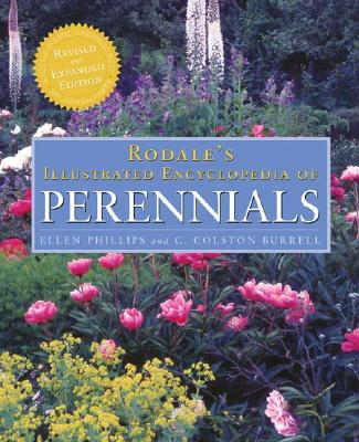 Rodale's Illustrated Encyclopedia of Perennials: 10th Anniversary Revised and Expanded Edition, Ellen Phillips, C. Colston Burrell
