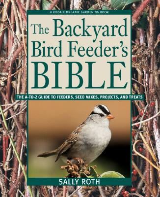 Image for Backyard Bird Feeder's Bible: The A-to-Z Guide To Feeders, Seed Mixes, Projects,