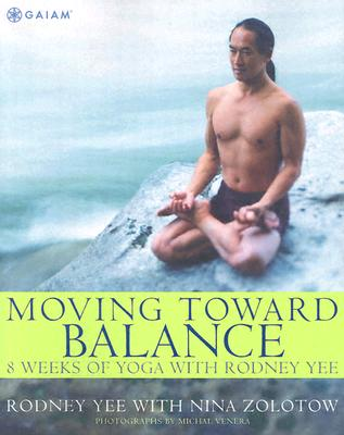Moving Toward Balance: 8 Weeks of Yoga with Rodney Yee, Yee, Rodney