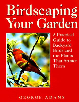 BIRDSCAPING YOUR GARDEN, ADAMS, GEORGE