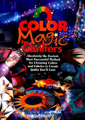 Color Magic for Quilters: Absolutely the Easiest, Most Successful Method for Choosing Colors and Fabrics to Create Quilts You'll Love, Seely, Ann; Stewart, Joyce