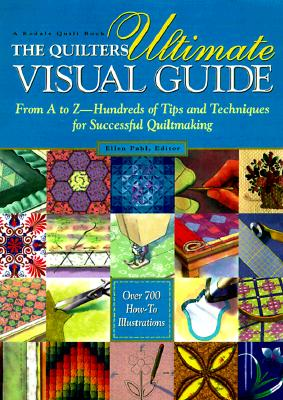 Image for The Quilters Ultimate Visual Guide: From A to Z - Hundreds of Tips and Techniques for Successful Quiltmaking