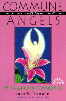 Commune With the Angels: A Heavenly Handbook, Jayne Howard Feldman, Jane M. Howard