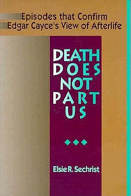 Image for Death Does Not Part Us - Episodes that Confirm Edgar Cayce's View of the Afterlife