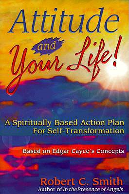 Image for Attitude and Your Life!: A Spiritually Based Action Plan for Self-Transformation : Based on Edgar Cayce's Concepts