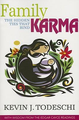 Family Karma: The Hidden Ties That Bind, Kevin J. Todeschi