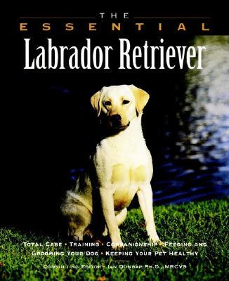 The Essential Labrador Retriever (The Essential Guides), Howell Book House