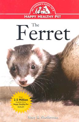 The Ferret: An Owner's Guide to a Happy Healthy Pet, Shefferman, Mary
