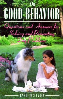 Image for On Good Behavior: Questions and Answers for Solving and Preventing Dog Problems