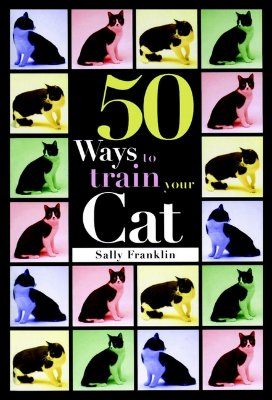 Image for 50 Ways to Train Your Cat