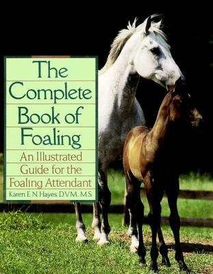 Image for The Complete Book of Foaling: An Illustrated Guide for the Foaling Attendant (Howell Reference Books)