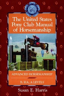 Image for The Unites States Pony Club Manual Of Horsemanship:  Advanced Horsemanship B/HA/A Levels