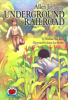 "Allen Jay and the Underground Railroad (On My Own - History), ""Brill, Marlene Targ (Janice Lee Porter, illus.)"""