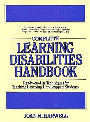 Image for Complete Learning Disabilities Handbook: Ready-To-Use Techniques for Teaching Learning-Handicapped Students (Complete Learning Disabilities Directory)