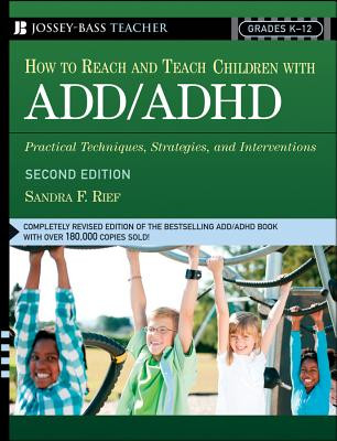 Image for How to Reach and Teach ADD/ADHD Children: Practical Techniques, Strategies, and Interventions for Helping Children with Attention Problems and Hyperactivity (J-B Ed: Reach and Teach)