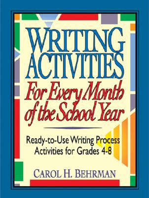 Image for Writing Activities for Every Month of the School Year: Ready-to-Use Writing Process Activities for Grades 4-8