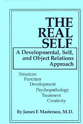 Image for The Real Self: A Developmental, Self And Object Relations Approach: Structure / Function / Development / Psychopathology / Treatment / Creativity
