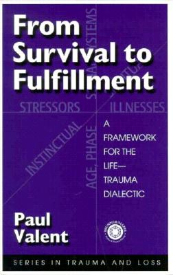 Image for From Survival to Fulfilment: A Framework for Traumatology (Series in Trauma and Loss)
