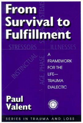 Image for From Survival to Fulfilment: A Framework for the Life-Trauma Dialectic (Series in Trauma and Loss)