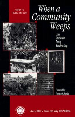 Image for When A Community Weeps: Case Studies In Group Survivorship (Series in Trauma and Loss)