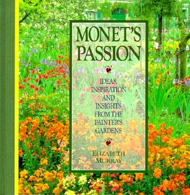 Image for Monet's Passion: Ideas, Inspiration and Insights from the Painter's Gardens