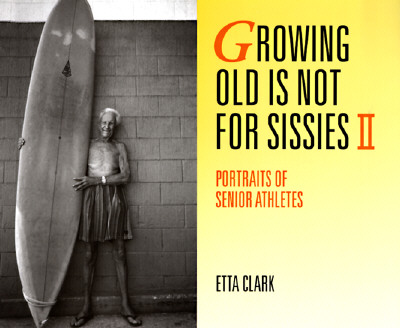 Image for Growing Old Is Not for Sissies II: Portraits of Senior Athletes (Bk. 2)
