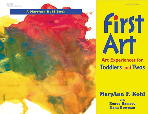 First Art : Art Experiences for Toddlers and Twos, MaryAnn F. Kohl, Renee F. Ramsey, Dana Bowman, Katheryn Davis