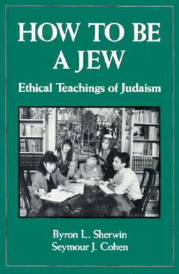 Image for How to Be a Jew: Ethical Teachings of Judaism