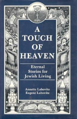 Image for A Touch of Heaven: Eternal Stories for Jewish Living.