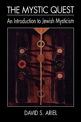 "The Mystic Quest: An Introduction to Jewish Mysticism, ""Ariel, David S."""