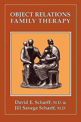 Object Relations Family Therapy, Scharff, David E.;Scharff, Jill Savage