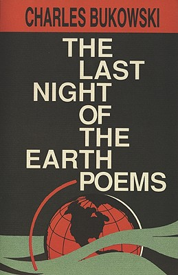 The Last Night of the Earth Poems, Bukowski, Charles