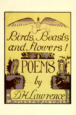 Birds, Beasts and Flowers!: Poems (A Black Sparrow Book), D. H. Lawrence