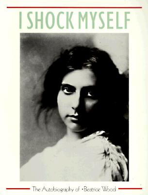 Image for I Shock Myself: The Autobiography of Beatrice Wood