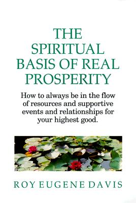 Image for The Spiritual Basis of Real Prosperity: How to Always Be in the Flow of Resources and Supportive Events and Relationships for Your Highest Good