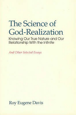 Image for The Science of God-Realization: Knowing Our True Nature and Our Relationship with the Infinite: And Other Selected Essays
